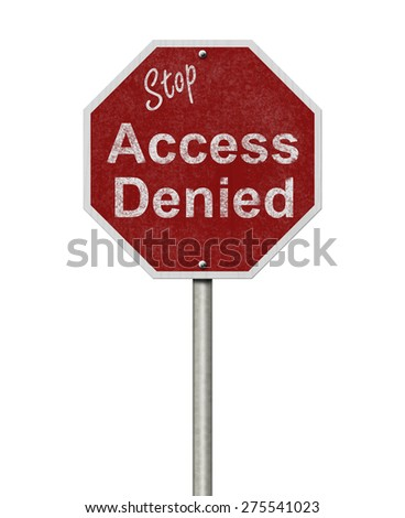 Weathered Stop Access Denied Road Sign, Stop sign with words stop Access Denied isolated on white - stock photo
