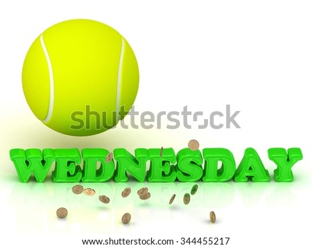 WEDNESDAY - bright green letters, tennis ball, gold money on white background - stock photo