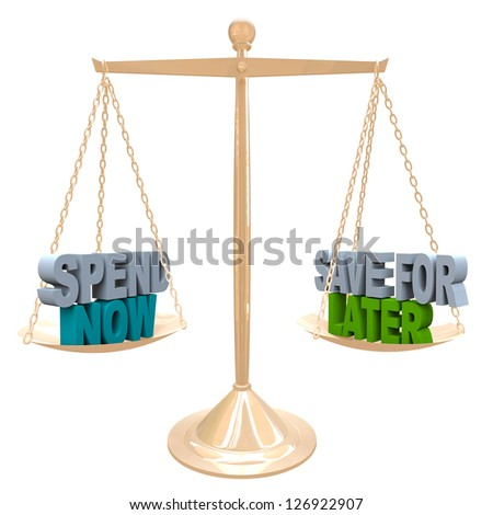 Weighing the benefits of saving your money for future needs vs spending it now for immediate gratification, words on a balance representing a balanced budget - stock photo