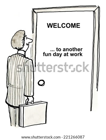 WELCOME  ... to another fun day at work. - stock photo