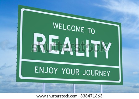 Welcome to Reality concept on road billboard - stock photo