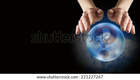 What does the future hold fortune teller's banner  -  crystal ball reader's hands hovering over crystal ball showing blue sky and clouds and a large Question Mark on a black background - stock photo