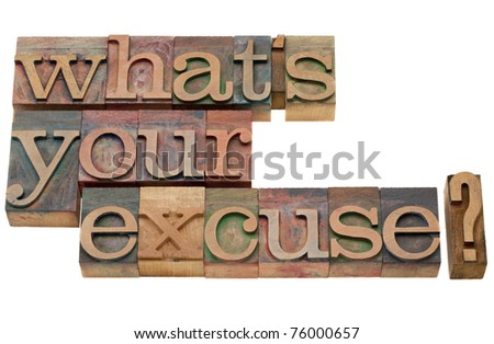 what is your excuse  -isolated question in vintage wood letterpress printing blocks - stock photo