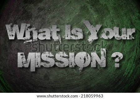 What Is Your Mission Concept text on background - stock photo