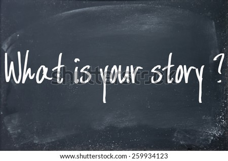 what is your story text write on blackboard - stock photo
