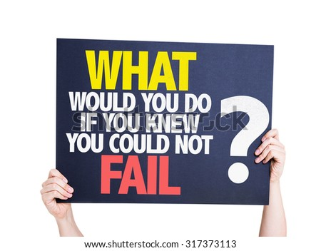 What Would You Do If You Know You Could Not Fail? placard isolated on white - stock photo