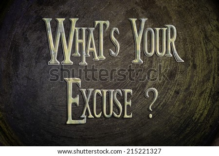 Whats Your Excuse Concept text on background - stock photo