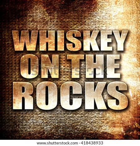 whiskey on the rocks, rust writing on a grunge background - stock photo