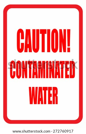 White and Red Sign Reading Caution! Contaminated Water - stock photo