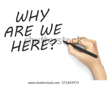 why are we here words written by hand on white background - stock photo