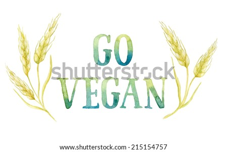 Word GO VEGAN painted with green and blue watercolor framed by five ears of wheat. Real watercolor painting.  - stock photo