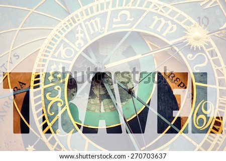 Word TRAVEL over Detail of the Prague Astronomical Clock - stock photo