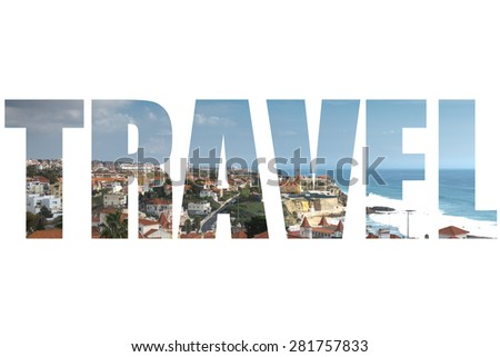 Word TRAVEL over view from the mountain over the rooftops. The modern landscape. Portugal. - stock photo