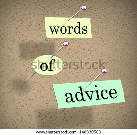 Words of Advice pinned to a bulletin board to illustrate advice, tips or suggestions to help and aid you in meeting your goal and achieving success - stock photo