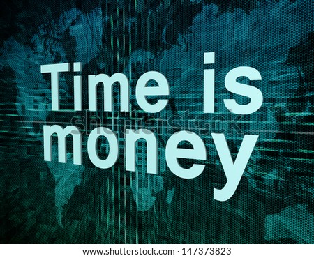 Words on digital world map concept: Time is money - stock photo
