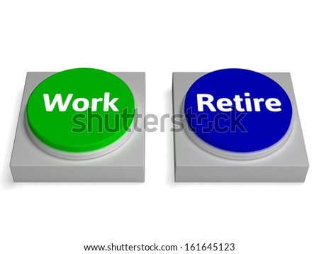 Work Retire Buttons Showing Working Or Retiring - stock photo