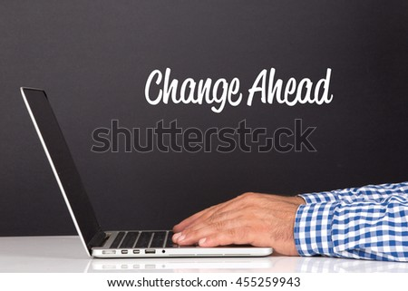WORKING OFFICE COMMUNICATION PEOPLE USING COMPUTER CHANGE AHEAD CONCEPT - stock photo