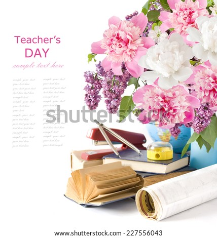 World Teacher Day (bunch of flowers, map,books and school tools isolated on white background with sample text) - stock photo