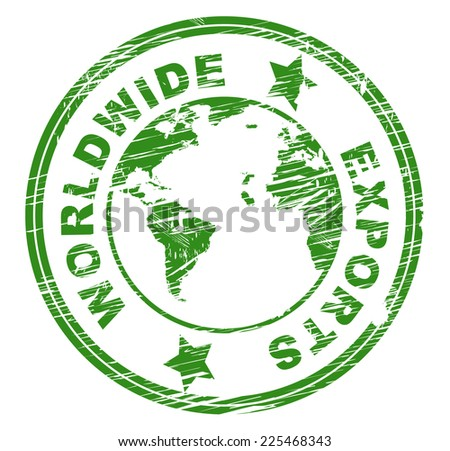 Worldwide Exports Meaning Sell Overseas And Earth - stock photo