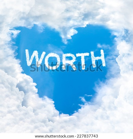 worth word inside love cloud heart shape blue sky background only - stock photo