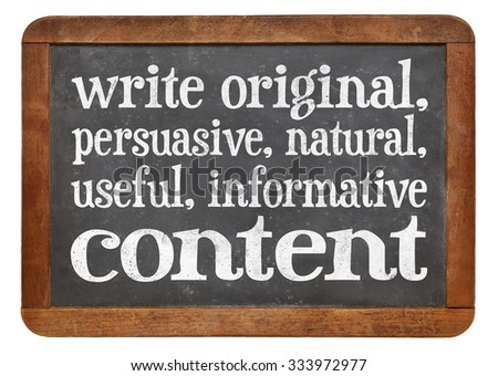 write original, persuasive, natural, useful, informative content - creating content advice - white chalk text on a vintage slate blackboard - stock photo