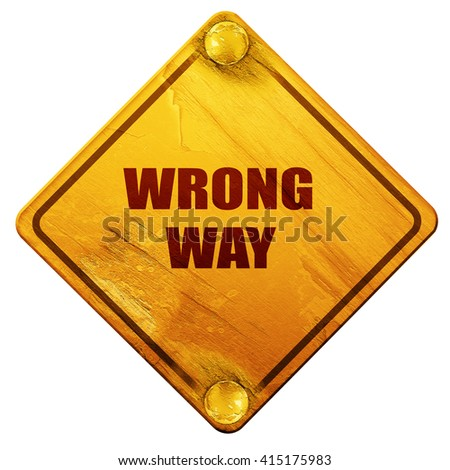 wrong way, 3D rendering, isolated grunge yellow road sign - stock photo