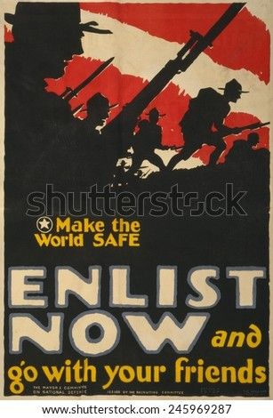WWI. U.S. recruiting poster shows troops with bayonets rushing over a hill and reads, 'Make the world safe--Enlist now and go with your friends'. 1917. - stock photo