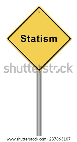 Yellow warning sign with the text Statism. - stock photo