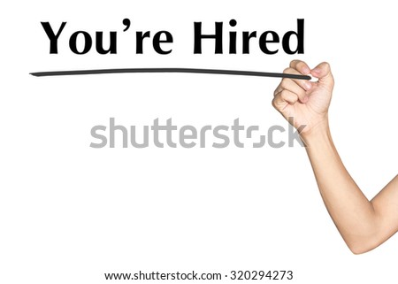 You are Hired Man hand writing virtual screen text on white background - stock photo