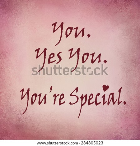 You are special typography, love, motivational or inspirational quote - stock photo