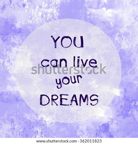 You can live your dreams motivational message over painted background - stock photo