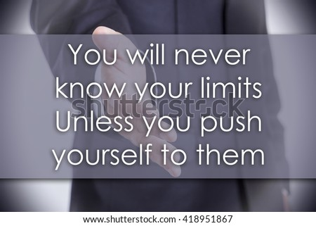 You will never know your limits Unless you push yourself to them - business concept with text - horizontal image - stock photo