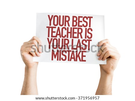 Your Best Teacher Is Your Last Mistake placard isolated on white - stock photo
