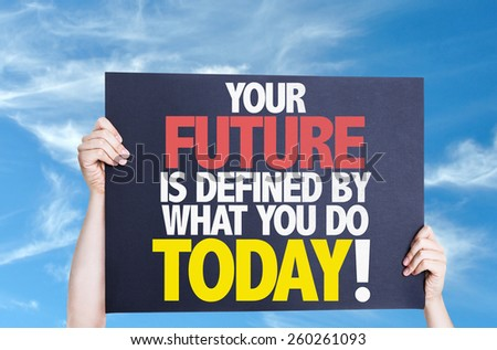 Your Future is Defined by What you Do Today card with sky background - stock photo