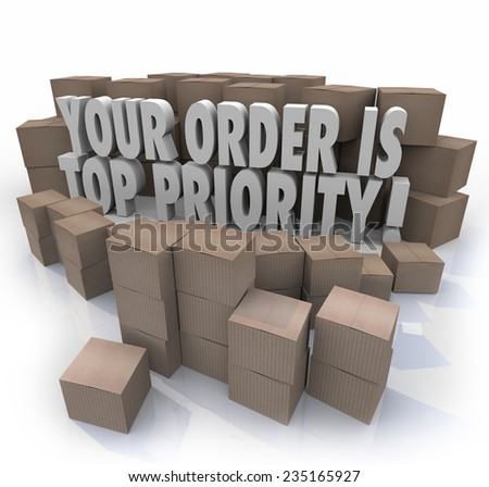 Your Order is Top Priority 3d words surrounded by cardboard boxes in a warehouse, products about to be shipped out to you in fulfillment - stock photo