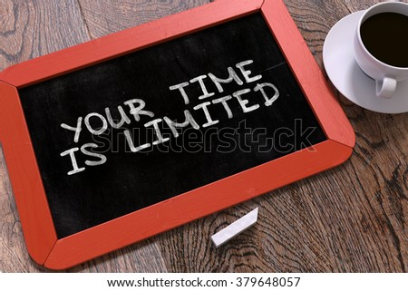 Your Time is Limited Concept Hand Drawn on Red Chalkboard on Wooden Table. Business Background. Top View. 3D Render. - stock photo