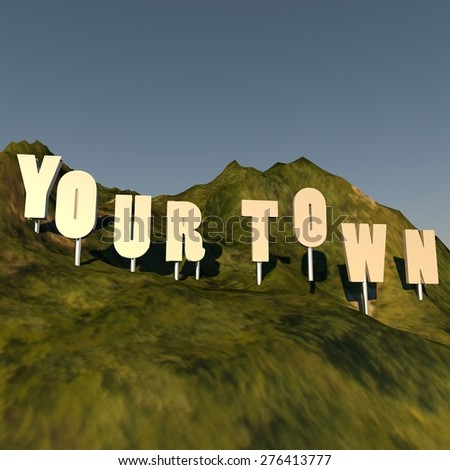 Your Town writing over hill, hollywood style, 3d render, square image - stock photo