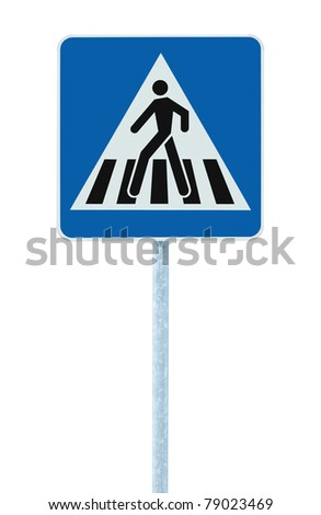 Zebra crossing, pedestrian cross warning traffic sign in blue and pole, isolated - stock photo
