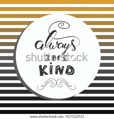 abstract vector background. Strips golden and black background. Always be kind. Vintage hand lettering . - stock vector