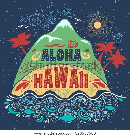 Aloha hawaii. Vintage summer poster with island and lettering. Print for T-shirts and bags, label, ads  and travel agencies.  Inspirational and motivational  typography. - stock vector