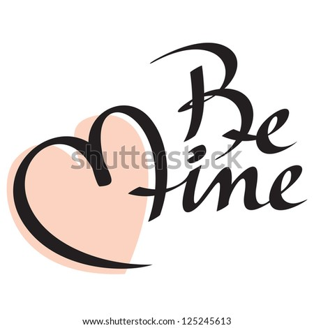 'be mine' hand lettering; scalable and editable vector illustration; - stock vector