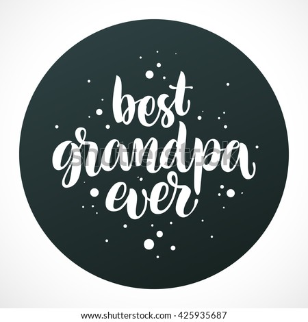 """""""Best grandpa ever"""" vector calligraphic text on black background. Hand drawn lettering for greeting card, prints and posters. Congrats inspiration typographic inscription, lettering design - stock vector"""