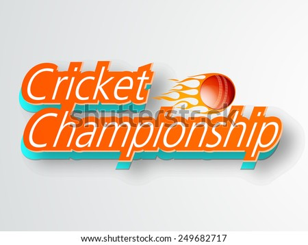 3D text Cricket Championship with red ball in fire on grey background, can be used as poster or banner design. - stock vector