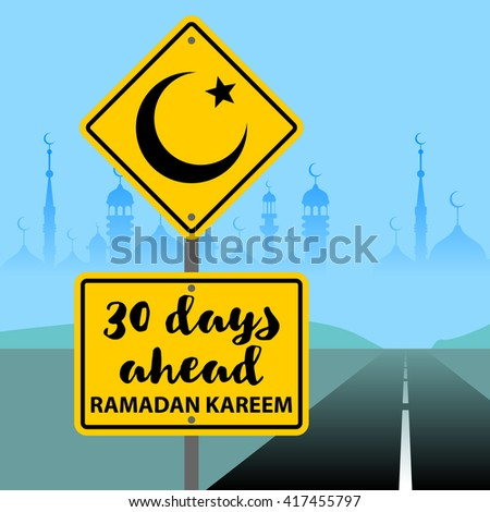 30 days ahead. Ramadan Kareem islam muslim arab celebration greeting card background vector illustration. Yellow roadsign with Ramadan Ahead message. Road sign with crescent and star and road - stock vector