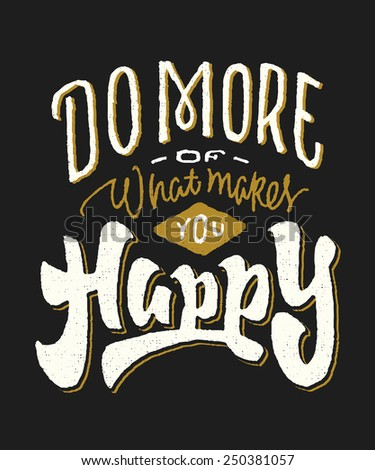 'Do more of what makes you Happy' Vintage motivational Hand lettered phrase. Handmade Typographic Art for Poster Print Greeting Card T shirt apparel fashion design, hand crafted vector illustration - stock vector