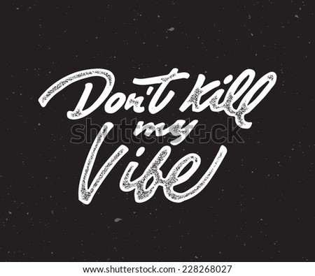 'Don't kill my Vibe' custom hand lettering apparel t-shirt print design, typographic composition phrase quote poster - stock vector
