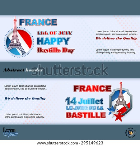 """Fourteenth July, Bastille Day"" French language text;Abstract graphic, design web banner/header;Set of banners design with shapes of Eiffel tower and national flag colors for France Independence Day - stock vector"