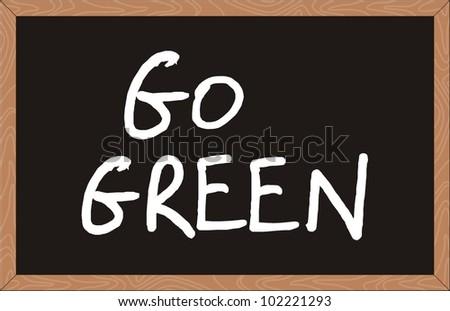 """go green"" word written on chalkboard - stock vector"