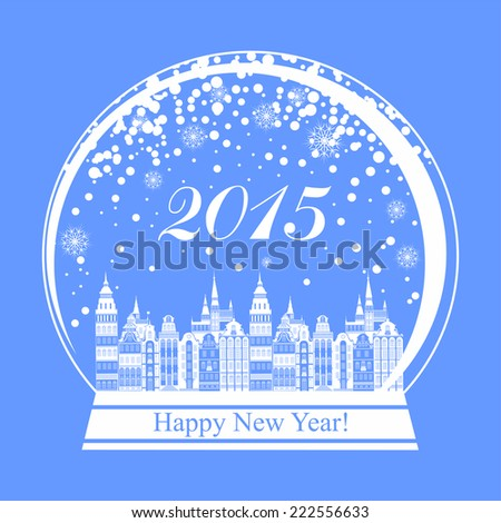 2015 Happy New Year greeting card. Snow globe with a town. Vector illustration  - stock vector
