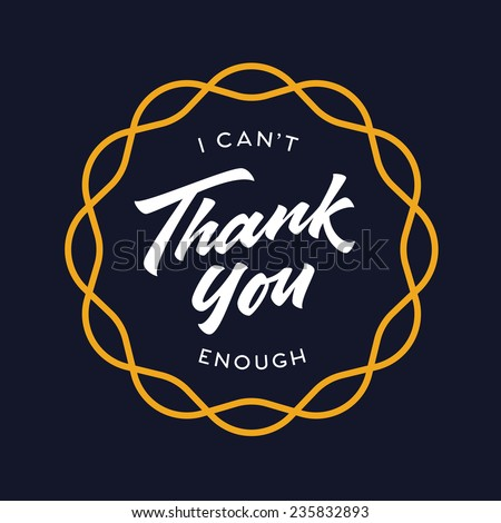 'I can't Thank you Enough' Hand lettered calligraphic brush script typography card, print, poster - stock vector